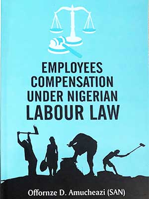 Employees Compensation Under Nigerian Labour Law by Prof. Offornze D. Amucheazi , SAN… Place Your Order Now