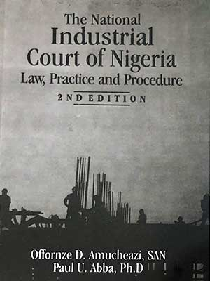 Order 2nd Edition Text Book On National Industrial Court Of Nigeria, Law, Practice & Procedures