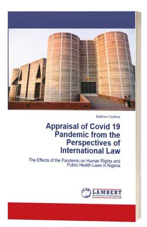 Appraisal of Covid-19 Pandemic From The Perspectives Of International Law: BOOK By Matthew Godfree (Order Now)
